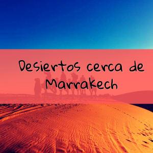 desiertos cerca de marrakech